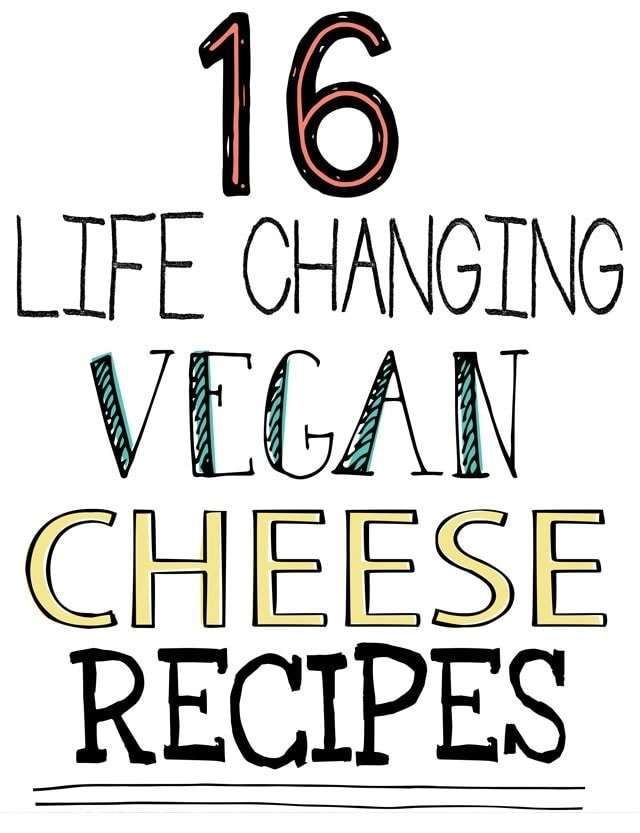 16 Life Changing Vegan Cheese Recipes