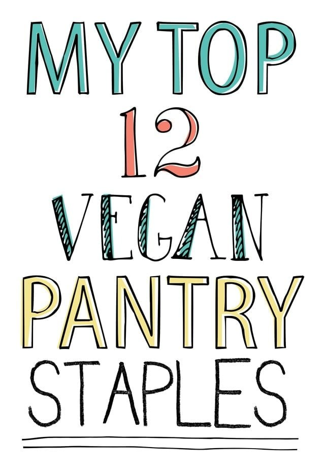 My Top 12 Vegan Pantry Staples