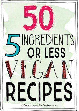 50- 5 Ingredients or Less Vegan Recipes