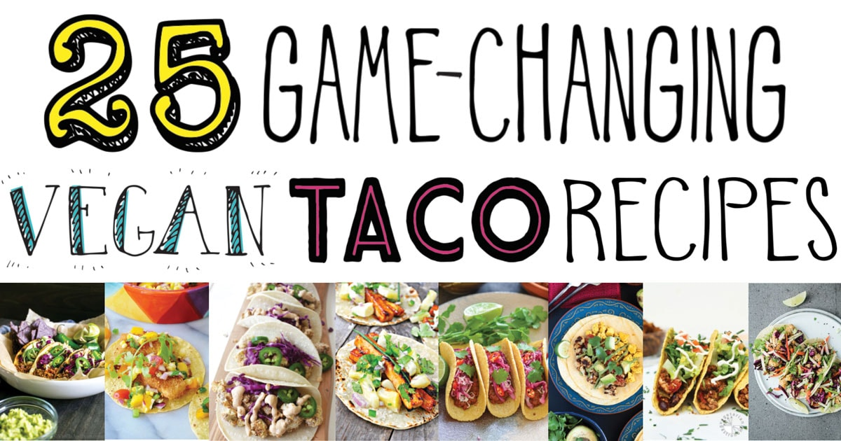 25 Game-Changing Vegan Taco Recipes • It Doesn't Taste Like Chicken