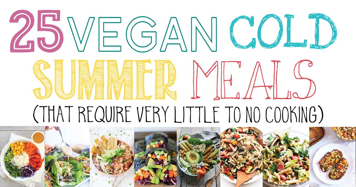 25 Vegan Cold Summer Meals (That require very little to no