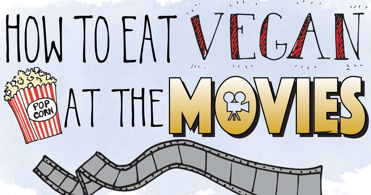 How To Eat Vegan At The Movies It Doesn T Taste Like Chicken