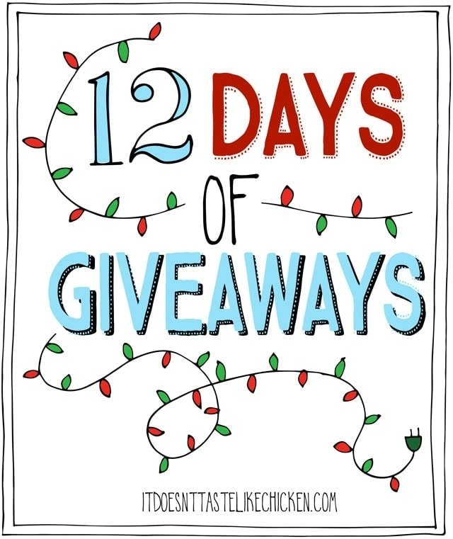 12 Days of Giveaways 2017! A new giveaway every day for the first 12 days of December. Everything is vegan! There will be something for everyone: scrumptious food, fashionable high end vegan apparel, amazing cookbooks, glowy beauty products, exceptional cooking tools, and everything is 100% vegan! #itdoesnttastelikechicken