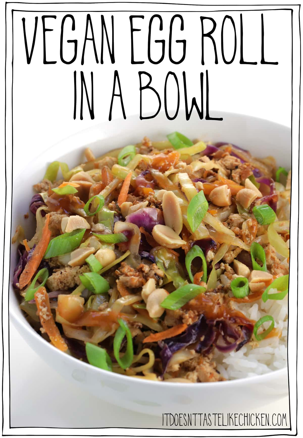 Vegan Egg Roll in a Bowl! This recipe tastes like greasy take out, but it's healthy, vegan, easy to make, 30-minute recipe, and so super delicious! Just like an egg roll but without the wrapper. Skip the fuss of working with wrappers or using a fatty deep fryer, and meal prep this easy weeknight dinner. #itdoesnttastelikechicken #veganrecipes